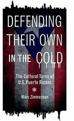 Defending Their Own In Cold Cultural Turns Of U.s. Puerto By Marc Zimmerman New