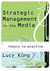 Strategic Management In Media Theory To Practice By Lucy Kung Excellent