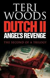 Dutch Ii Angel's Revenge Dutch Trilogy By Teri Woods And Kwame Teague Excellent