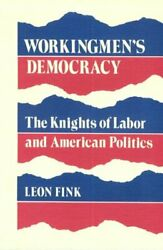 Workingmen's Democracy Knights Of Labor And American By Leon Fink Mint