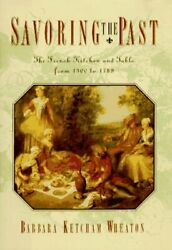 Savoring Past French Kitchen And Table From 1300 To 1789 By Barbara Ketcham