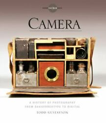 Camera A History Of Photography From Daguerreotype To Digital By Todd...