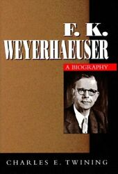 F. K. Weyerhaeuser By Charles E. Twining - Hardcover Mint Condition