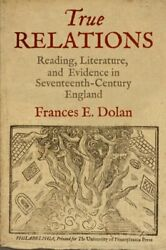 True Relations Reading Literature And Evidence In By Frances E. Dolan Vg+