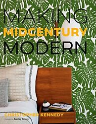 Making Midcentury Modern By Christopher Kennedy - Hardcover Brand New