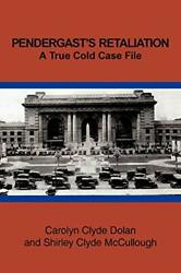 Pendergastand039s Retaliation A True Cold Case File By Carolyn Clyde Dolan And Shirley
