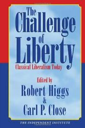Challenge Of Liberty Classical Liberalism Today By Robert Higgs And Carl P. Close