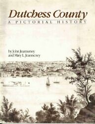 Dutchess County A Pictorial History By John And Mary L. Jeanneney