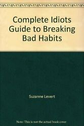 Complete Idiots Guide To Breaking Bad Habits By Suzanne Levert - Hardcover Mint