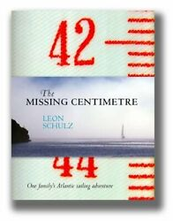 Missing Centimetre One Family's Atlantic Sailing By Leon Schulz - Hardcover Vg+