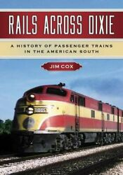 Rails Across Dixie A History Of Passenger Trains In By Jim Cox Brand New
