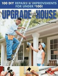 Upgrade Your House 100 Diy Repairs And Improvements For By Philip Schmidt Vg+