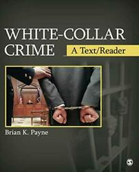 White-collar Crime A Text/reader Sage Text/reader Series By Brian K. Payne New