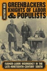Greenbackers, Knights Of Labor, And Populists By Matthew Hild - Hardcover New