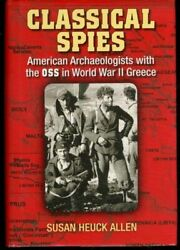 Classical Spies American Archaeologists With Oss In Wwii Greece By Susan Heuck..
