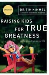 Raising Kids for True Greatness : Redefine Success for You and Your Child by Tim $5.00