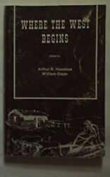 Where West Begins Essays On Middle Border And Siouxland By Arthur R. Huseboe
