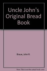 Uncle Johnand039s Original Bread Book By John R. Braue - Hardcover