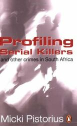 Profiling Serial Killers And Other Crimes In South Africa By Micki Pistorius
