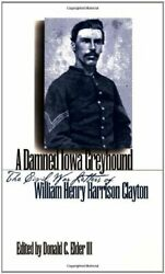 A Damned Iowa Greyhound Civil War Letters Of William By Elder Donald C. Iii New