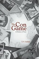 Con Game A Failure Of Trust By T. S. Laham