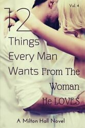 12 Things Every Man Wants From Woman He Loves Secrets Men By Milton Hall New