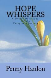 Hope Whispers A 30-day Devotional For Caregivers Journey By Penny Hanlon New