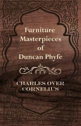 Furniture Masterpieces Of Duncan Phyfe By Charles Over Cornelius Brand New