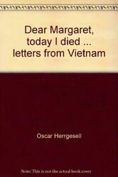 Dear Margaret, Today I Died ... Letters From Vietnam By Oscar Herrgesell Vg+