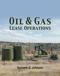 Oil And Gas Lease Operations By Kenneth G. Johnson Brand New