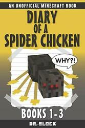 DIARY OF A SPIDER CHICKEN BOOKS 1 3: SERIES OF By Dr. Block **BRAND NEW**