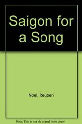 Saigon For A Song True Story Of A Vietnam Gig To By Reuben Noel And Nancy Noel