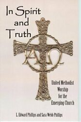 In Spirit And Truth United Methodist Worship For Emerging By L. Edward And Sara