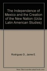 Independence Of Mexico And Creation Of New Nation Ucla By Rodriguez Jaime E. O.
