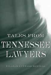 Tales From Tennessee Lawyers By William Lynwood Montell Brand New