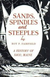 Sands, Spindles And Steeples A History Of Saco, Maine By Roy P. Fairfield Vg+