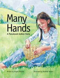 Many Hands A Penobscot Indian Story By Angeli Perrow And Heather Austin Mint