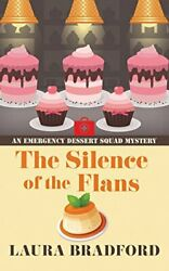 Silence Of Flans An Emergency Dessert Squad Mystery By Laura Bradford New