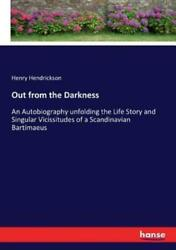 Out From The Darkness An Autobiography Unfolding The Life Story And Singul...