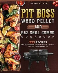Pit Boss Wood Pellet And Gas Grill Combo Cookbook 300 Recipes And Techniqu...
