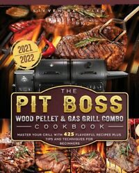 The Pit Boss Wood Pellet And Gas Grill Combo Cookbook 2021-2022 Master You...