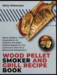 Wood Pellet Smoker And Grill Recipe Book Never-before-told Ingredients To ...