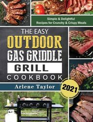 The Easy Outdoor Gas Griddle Grill Cookbook 2021 Simple And Delightful Recip...
