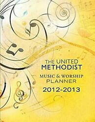 United Methodist Music And Worship Planner 2012-2013 By David L. Bone And Mary Vg
