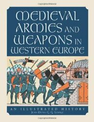 Medieval Armies And Weapons In Western Europe By Jean-denis G. G. Lepage Mint