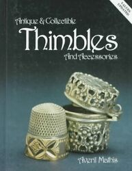 Antique And Collectible Thimbles And Accessories By Averil Mathis - Hardcover