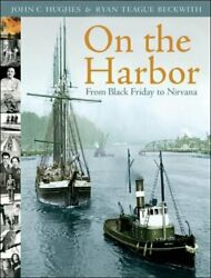 On Harbor From Black Friday To Nirvana By John C. Hughes And Ryan Teague Beckwith