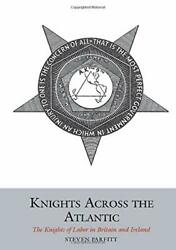 Knights Across Atlantic Knights Of Labor In Britain And By Steven Parfitt Mint