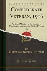 Confederate Veteran 1916 Vol. 24 Published Monthly In By United Confederate