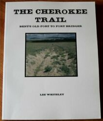 Cherokee Trail Bent's Old Fort To Fort Bridger By Lee Whiteley Excellent